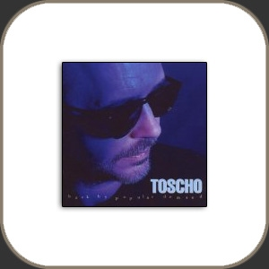 Toscho : Back By Popular Demand