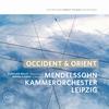 Mendelssohn Kammerorchester Leipzig - Occident & Orient